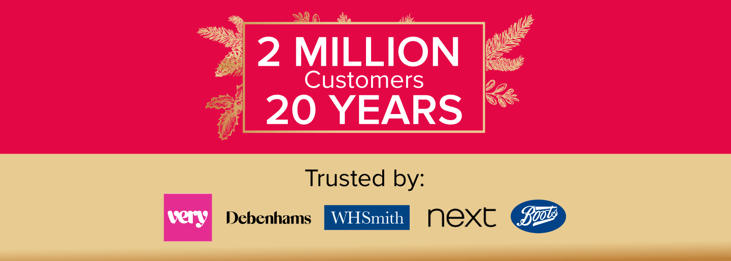2 Million Customers in 20 Years - Trusted by Very, Debenhams, WH Smith, Next, Boots